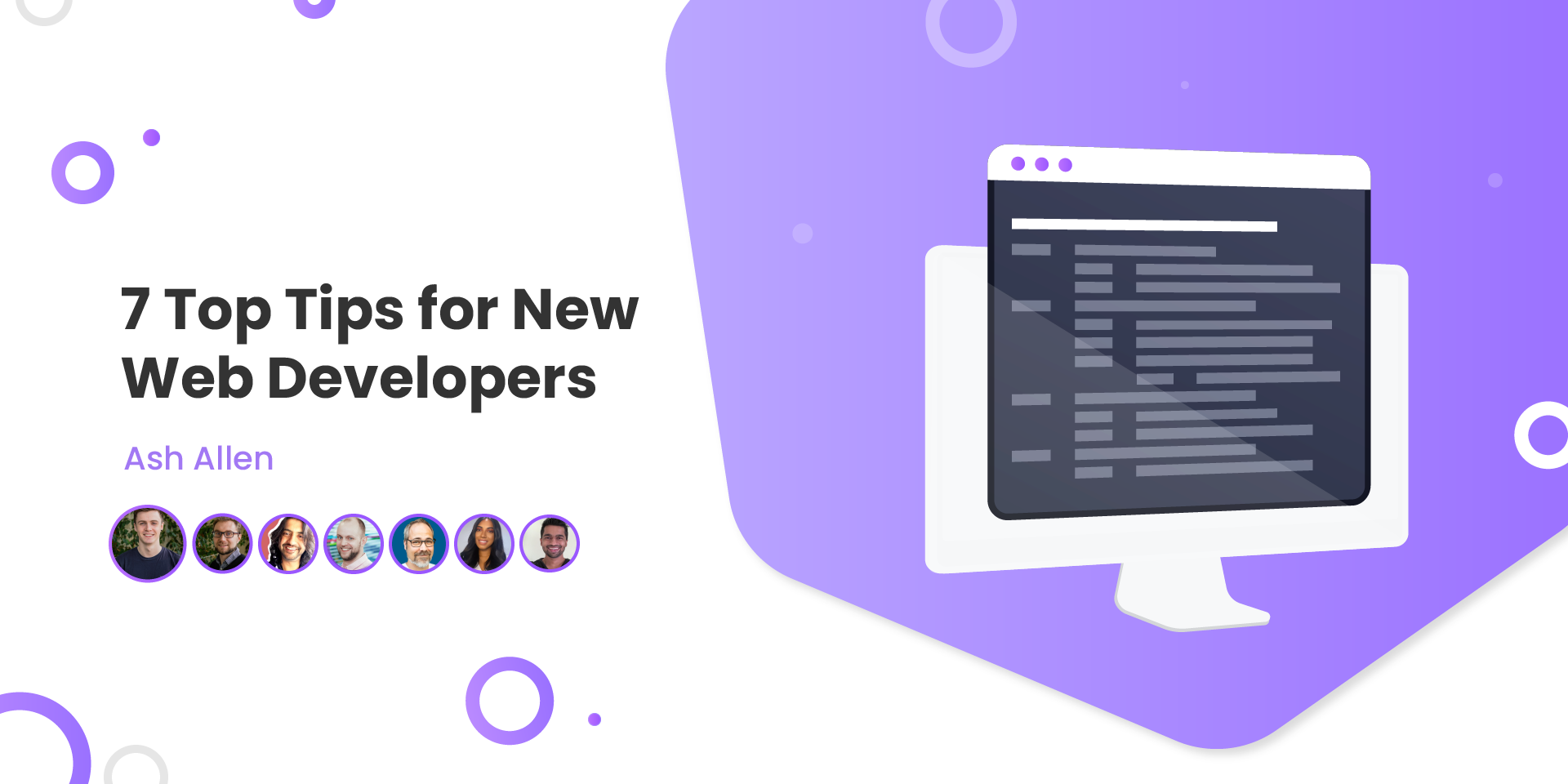 Read 7 different top tips for new developers straight from CTOs, directors, developers and recruiters. I wish I'd have found out about these tips when I first started as a new web developer.