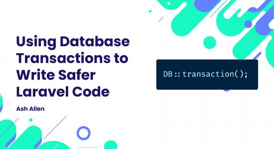 Using Database Transactions to Write Safer Laravel Code