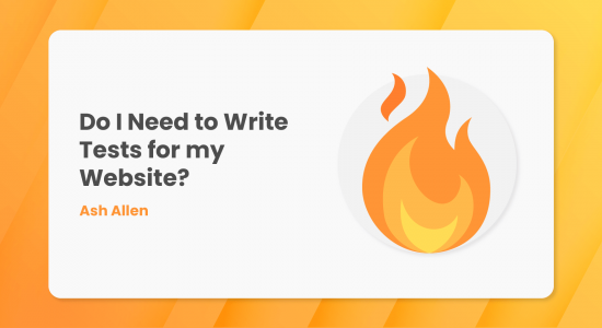 Do I Need to Write Tests for My Website?