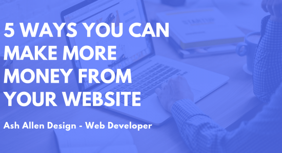 5 Ways You Can Make More Money From Your Website